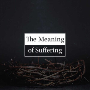 The Meaning of Suffering
